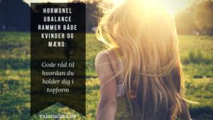 Hormonel ubalance rammer både kvinder og mænd:  Gode råd til hvordan du holder dig i topform